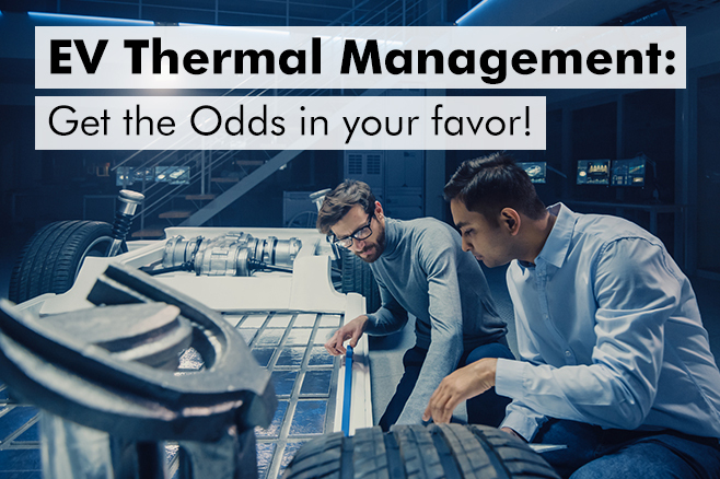 Electric Vehicle Thermal Management: Get the Odds in your favor